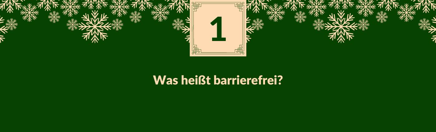 Was heißt barrierefrei? Darüber ein Feld mit der Zahl 1, verziert mit Schneeflocken.