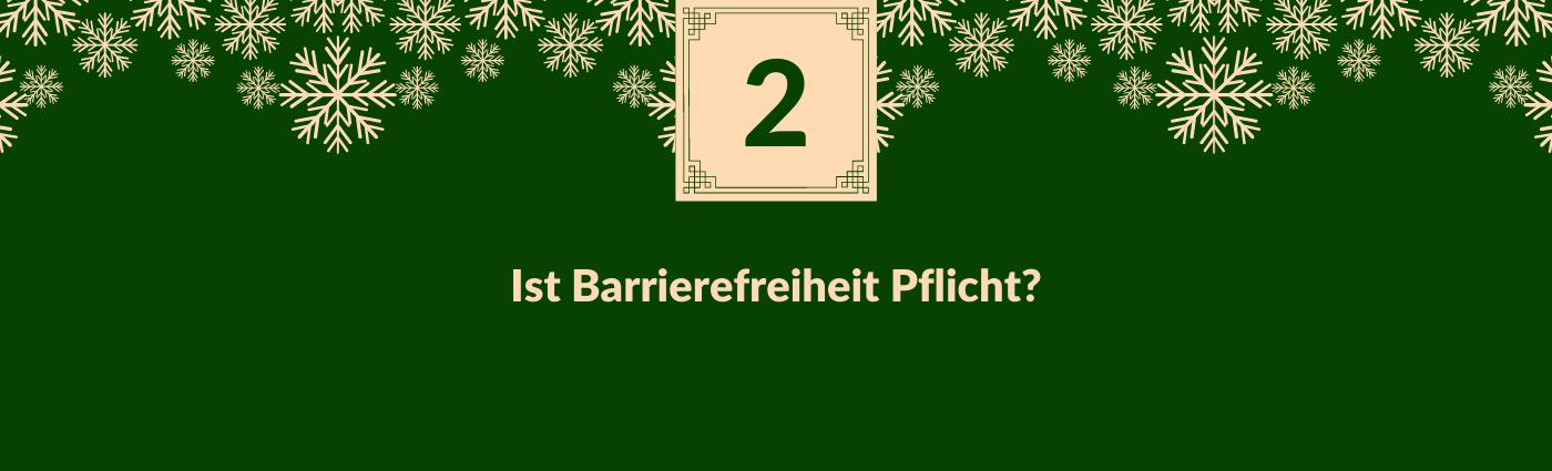 Ist Barrierefreiheit Pflicht? Darüber ein Feld mit der Zahl 2, verziert mit Schneeflocken.