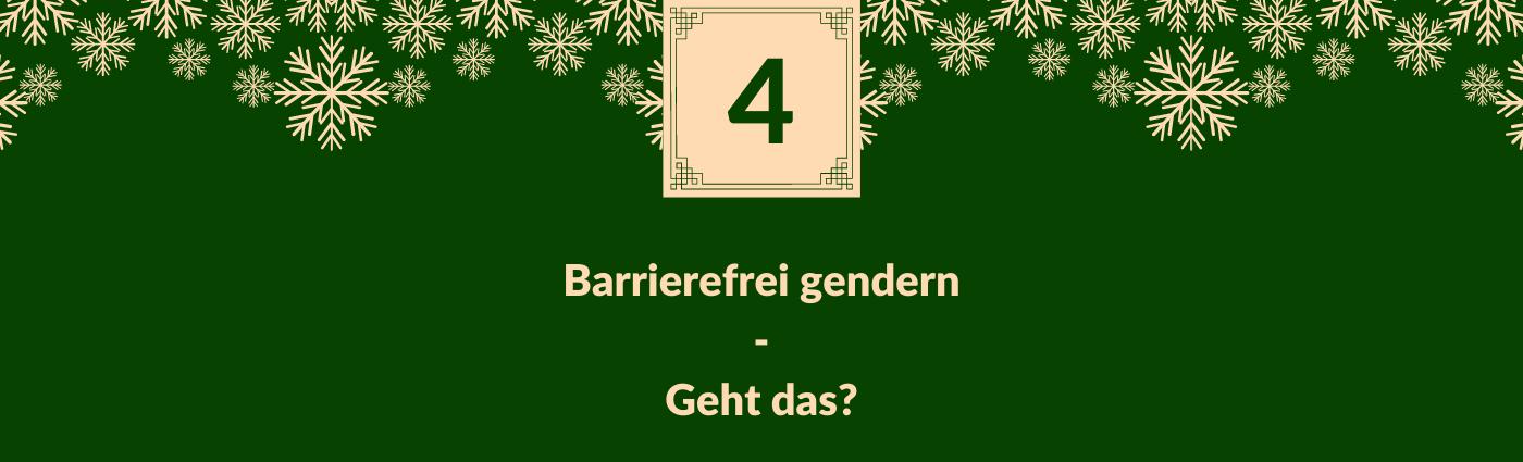 Barrierefrei gendern - Geht das? Darüber ein Feld mit der Zahl 4, verziert mit Schneeflocken.