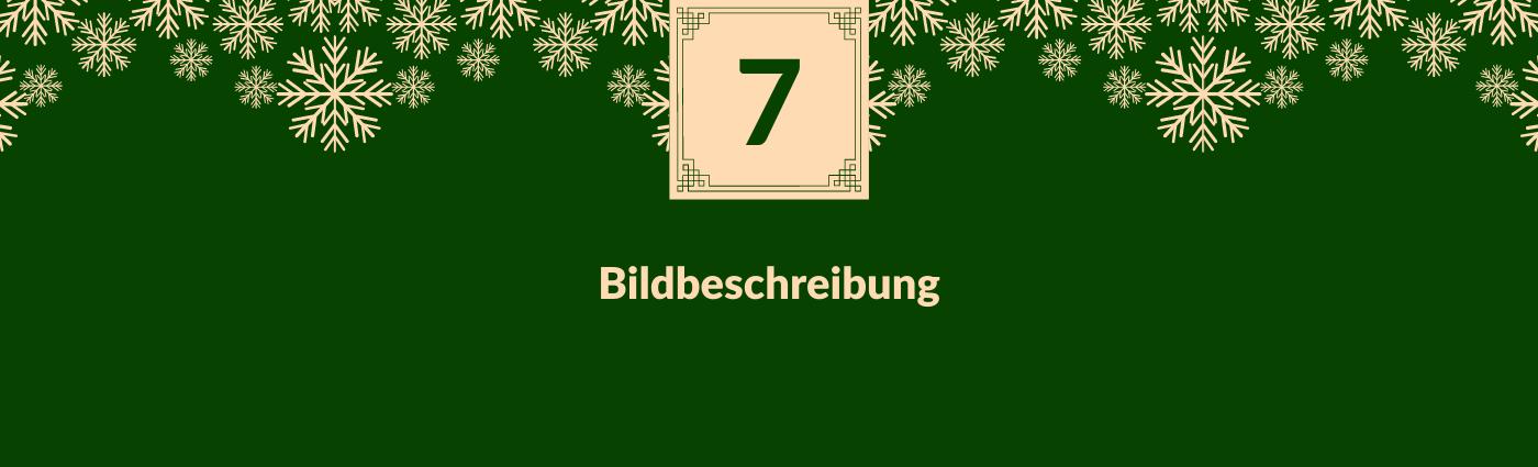 Bildbeschreibung. Darüber ein Feld mit der Zahl 7, verziert mit Schneeflocken.