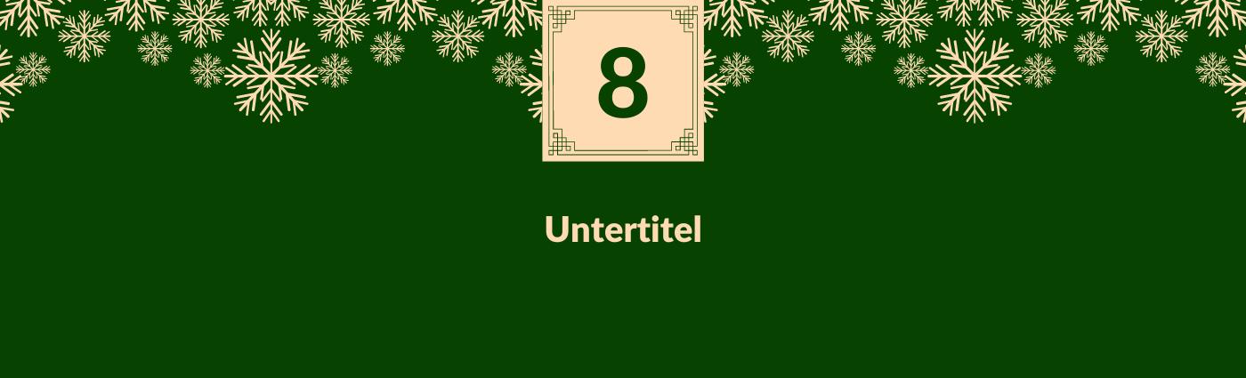 Untertitel. Darüber ein Feld mit der Zahl 8, verziert mit Schneeflocken.