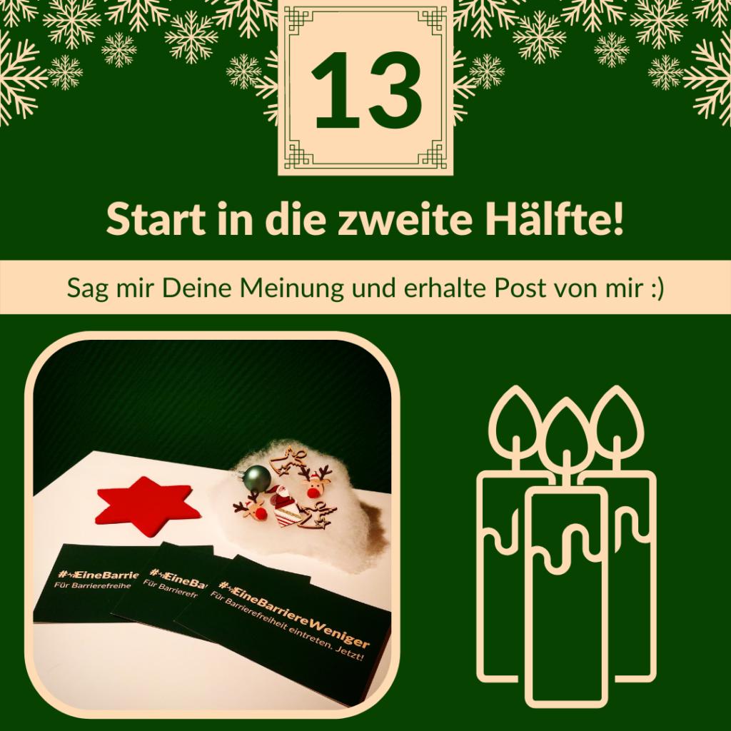 """Text auf einem Kalenderblatt mit der 13: """"Start in die zweite Hälfte! Sag mir Deine Meinung und erhalte Post von mir."""" Darunter ein Bild von Postkarten mit der Aufschrift #EineBarriereWeniger und weihnachtlicher Dekoration."""