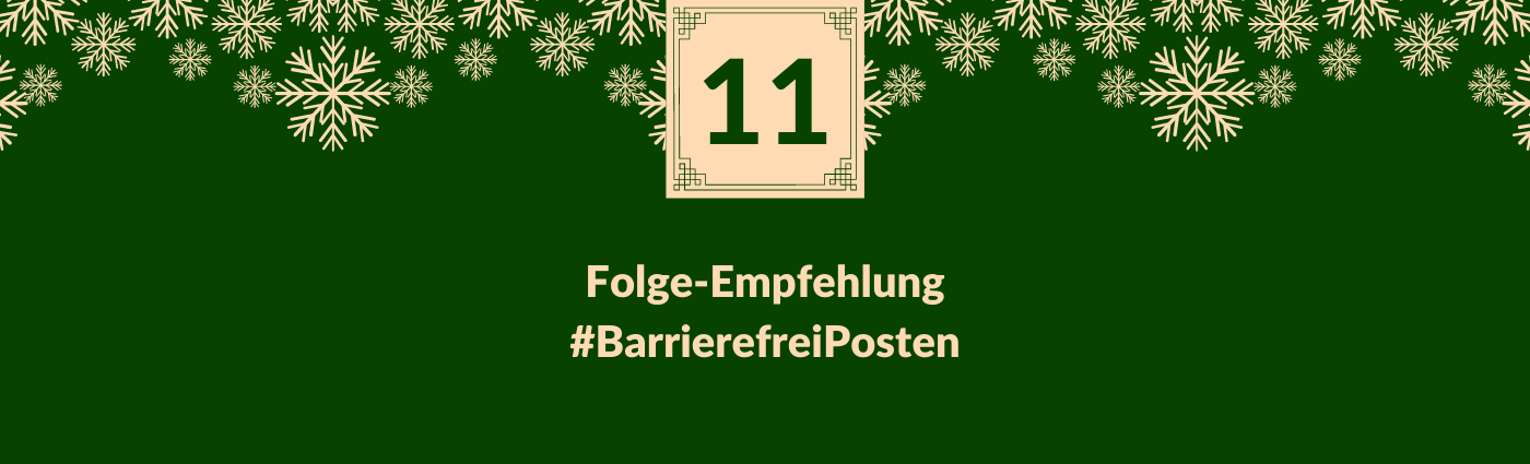 Folge-Empfehlung #BarrierefreiPosten. Darüber ein Feld mit der Zahl 11, verziert mit Schneeflocken.