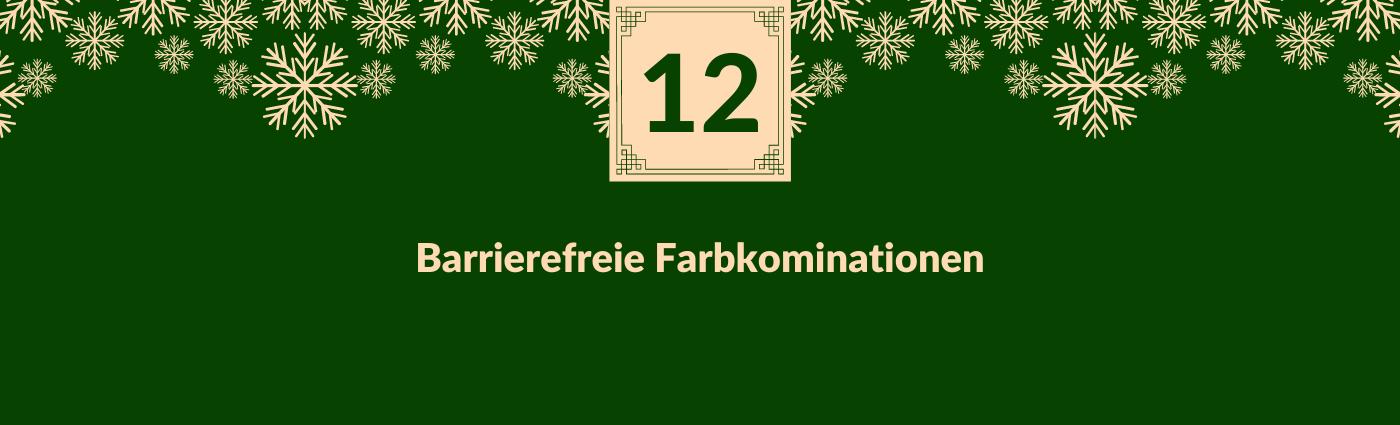 Barrierefreie Farbkombinationen. Darüber ein Feld mit der Zahl 12, verziert mit Schneeflocken.