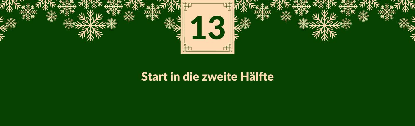 Start in die zweite Hälfte. Darüber ein Feld mit der Zahl 13, verziert mit Schneeflocken.