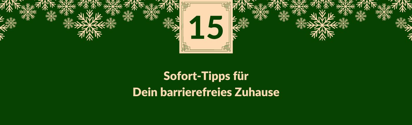Sofort-Tipps für Dein barrierefreies Zuhause. Darüber ein Feld mit der Zahl 15, verziert mit Schneeflocken.