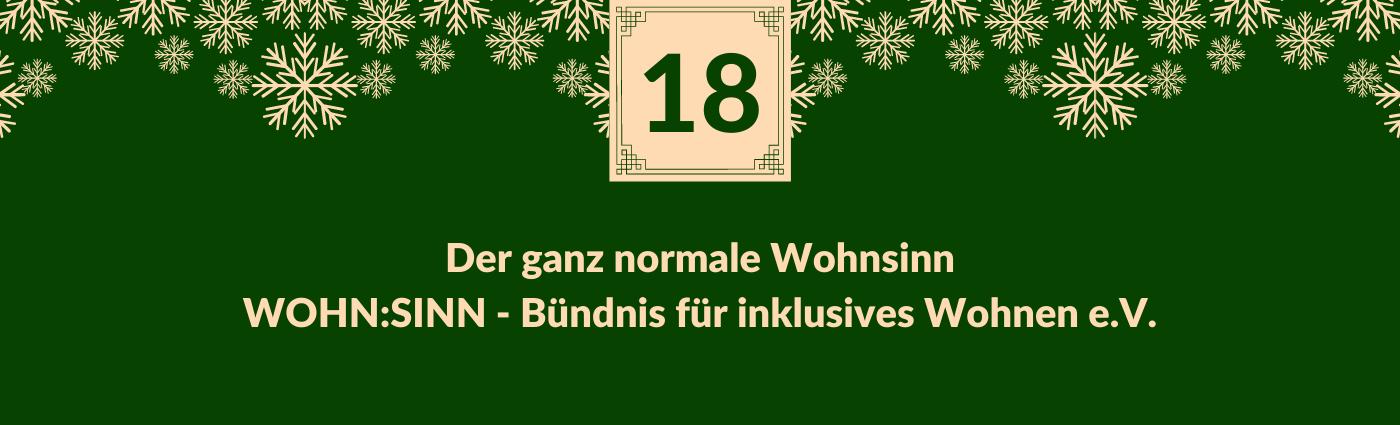 """""""Der ganz normale Wohnsinn. WOHN:SINN - Bündnis für inklusives Wohnen e.V."""" Darüber ein Feld mit der Zahl 18, verziert mit Schneeflocken."""